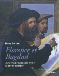 Florence et Bagdad : une histoire du regard entre Orient et Occident
