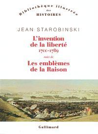 L'invention de la liberté : 1700-1789; Suivi de 1789, les emblèmes de la raison