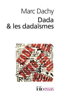 Dada et les dadaïsmes : rapport sur l'anéantissement de l'ancienne beauté