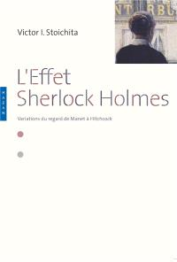 L'effet Sherlock Holmes : variations du regard de Manet à Hitchcock