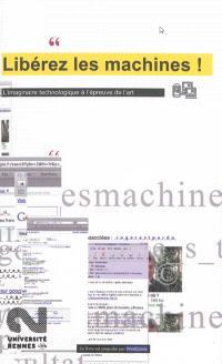 Libérez les machines ! : l'imaginaire technologique à l'épreuve de l'art