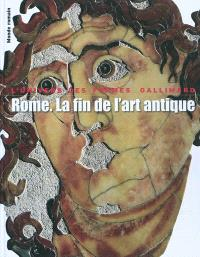 Rome : la fin de l'art antique : l'art de l'Empire romain de Septime Sévère à Théodose Ier