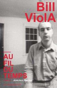 Bill Viola : au fil du temps
