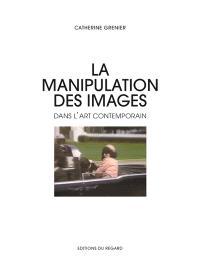 La manipulation des images dans l'art contemporain : falsification, mythologisation, théâtralisation