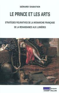 Le prince et les arts : stratégies figuratives de la monarchie française de la Renaissance aux Lumières