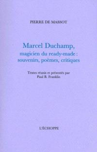 Marcel Duchamp, magicien du ready-made : souvenirs, poèmes, critiques