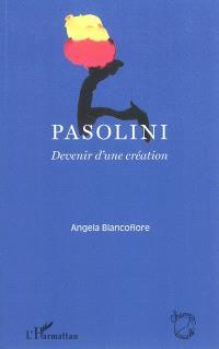 Pasolini : devenir d'une création