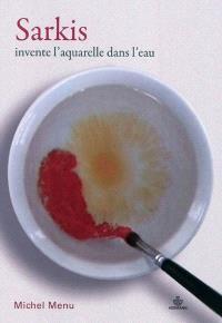 Sarkis invente l'aquarelle dans l'eau