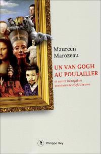 Un Van Gogh au poulailler : et autres incroyables aventures de chefs-d'oeuvre