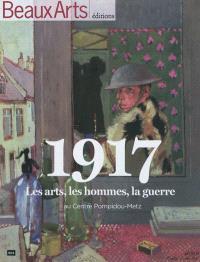 1917 : les arts, les hommes, la guerre : au Centre Pompidou-Metz