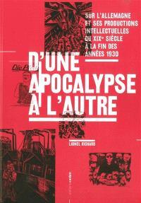 D'une apocalypse à l'autre : sur l'Allemagne et ses productions intellectuelles du XIXe siècle à la fin des années 1930