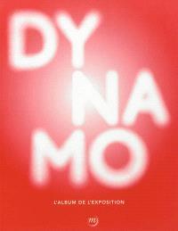 Dynamo : un siècle de lumière et de mouvement dans l'art, 1913-2013 : album de l'exposition