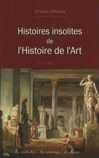 Histoires insolites de l'histoire de l'art