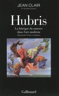 Hubris : la fabrique du monstre dans l'art moderne : homoncules, géants et acéphales