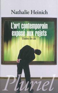 L'art contemporain exposé aux rejets : études de cas