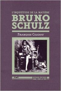 L'inquiétude de la matière, Bruno Schulz