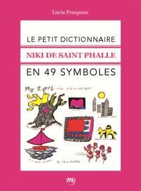 Le petit dictionnaire Niki de Saint Phalle en 49 symboles