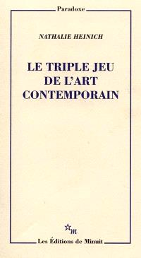 Le triple jeu de l'art contemporain : sociologie des arts plastiques