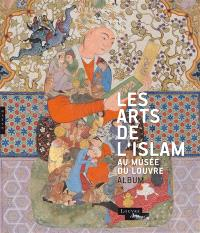 Les arts de l'Islam au Musée du Louvre : album