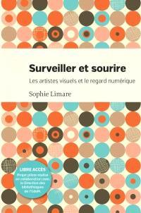 Surveiller et sourire  : les artistes visuels et le regard numérique