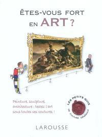 Êtes-vous fort en art ? : peinture, sculpture, architecture : testez l'art sous toutes ses coutures !
