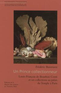 Un prince collectionneur : Louis-François de Bourbon Conti et ses collections au palais du Temple à Paris