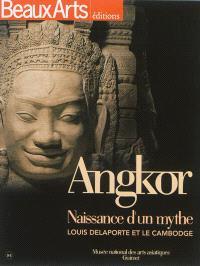 Angkor : naissance d'un mythe : Louis Delaporte et le Cambodge