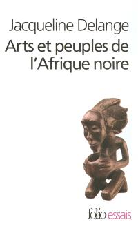 Arts et peuples de l'Afrique noire : introduction à une analyse des créations plastiques
