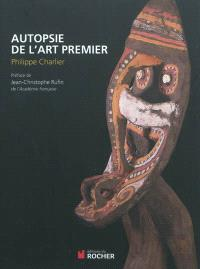 Autopsie de l'art premier : secrets et traditions