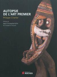 Autopsie de l'art premier : secrets et traditions