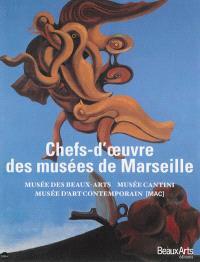 Chefs-d'oeuvre des musées de Marseille : Musée des beaux-arts, Musée Cantini, Musée d'art contemporain (MAC)