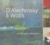D'Alechinsky à Wolfs : anthologie chromatique : une sélection de la collection d'art de la province du Brabant walllon