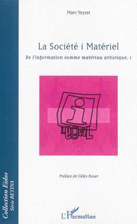 De l'information comme matériau artistique. Volume 1, La Société i Matériel