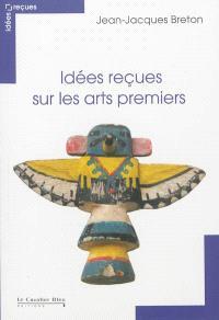 Idées reçues sur les arts premiers