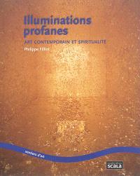Illuminations profanes : art contemporain et spiritualité