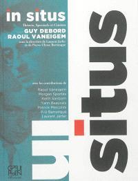 In situs : théorie, spectacle et cinéma chez Guy Debord et Raoul Vaneigem