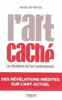 L'art caché : les dissidents de l'art contemporain