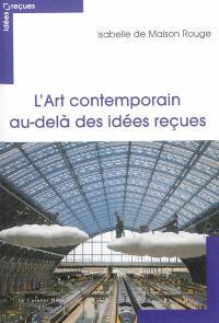 L'art contemporain : au-delà des idées reçues