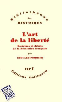 L'Art de la liberté : doctrines et débats de la Révolution française