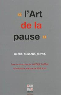 L'art de la pause : ralenti, suspens, retrait