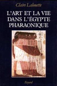L'art et la vie dans l'Egypte pharaonique : peintures et sculptures