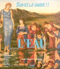 L'eau : sciences, symbolisme, mythologie, peinture, sculpture, musique, littérature, cinéma...