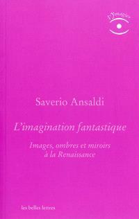 L'imagination fantastique : images, ombres et miroirs à la Renaissance