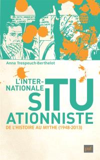 L'Internationale situationniste : de l'histoire au mythe, 1948-2013
