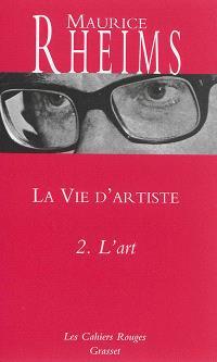 La vie d'artiste. Volume 2, L'art