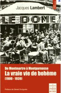 La vraie vie de bohème : de Montmartre à Montparnasse : 1900-1939