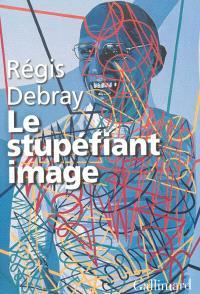 Le stupéfiant image : de la grotte Chauvet au Centre Pompidou