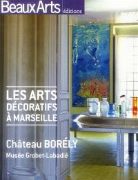 Les arts décoratifs à Marseille : Château Borély, Musée Grobet-Labadié