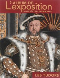 Les Tudors : l'album de l'exposition du Musée du Luxembourg
