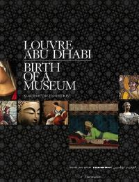 Louvre Abu Dhabi : birth of a museum : album of the exhibition